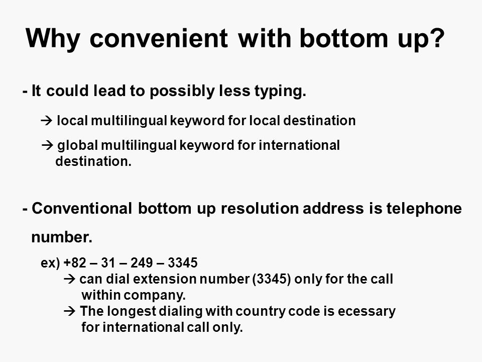 Why convenient with bottom up. - It could lead to possibly less typing.