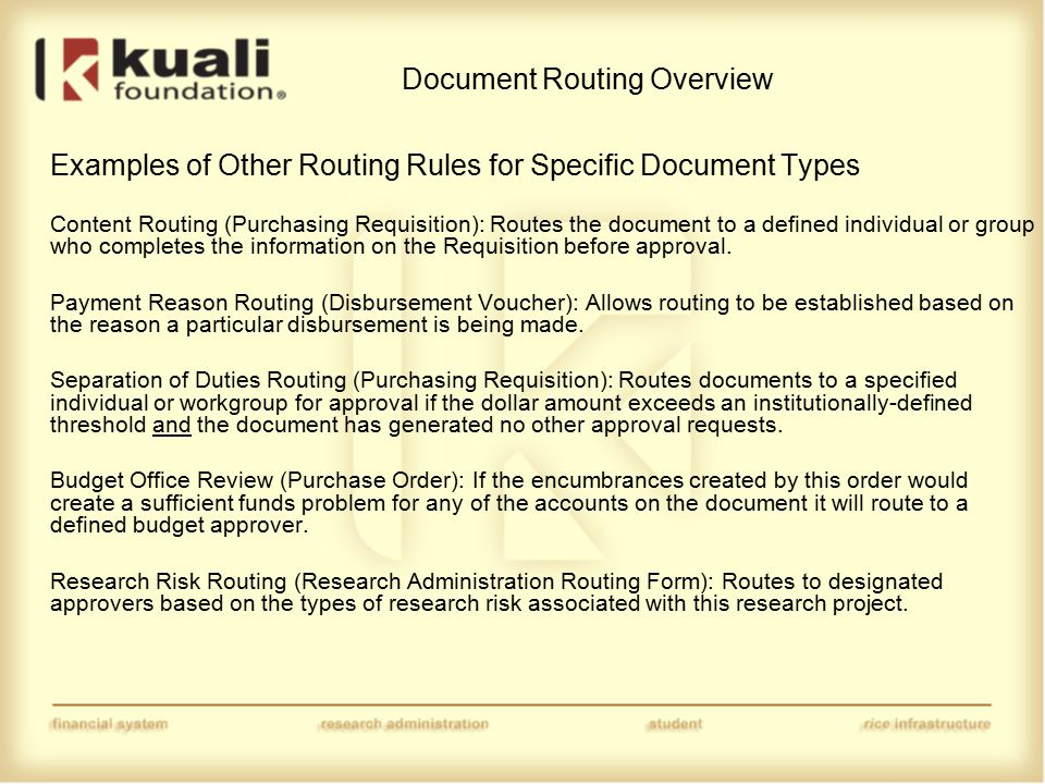 Document Routing Overview Examples of Other Routing Rules for Specific Document Types Content Routing (Purchasing Requisition): Routes the document to a defined individual or group who completes the information on the Requisition before approval.
