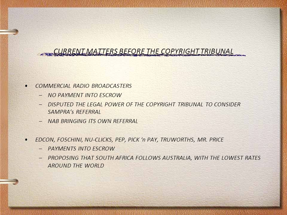 CURRENT MATTERS BEFORE THE COPYRIGHT TRIBUNAL COMMERCIAL RADIO BROADCASTERS –NO PAYMENT INTO ESCROW –DISPUTED THE LEGAL POWER OF THE COPYRIGHT TRIBUNA