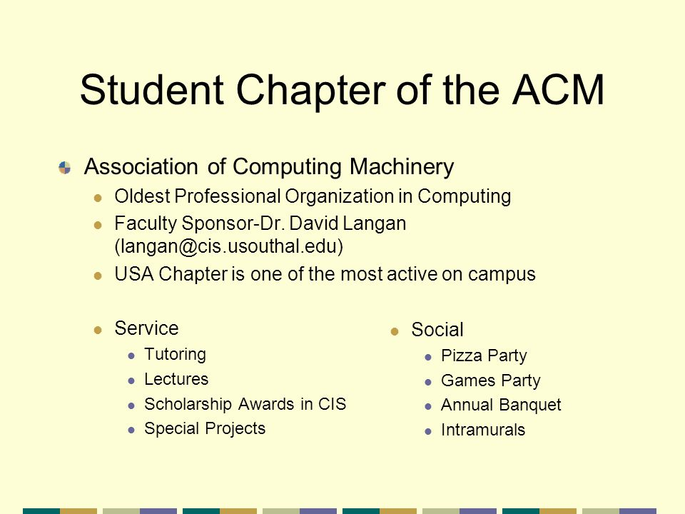 Student Chapter of the ACM Association of Computing Machinery Oldest Professional Organization in Computing Faculty Sponsor-Dr.