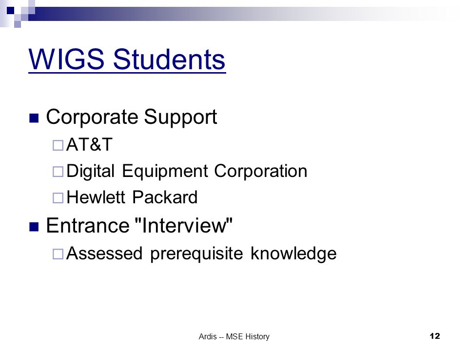 Ardis -- MSE History 12 WIGS Students Corporate Support  AT&T  Digital Equipment Corporation  Hewlett Packard Entrance Interview  Assessed prerequisite knowledge
