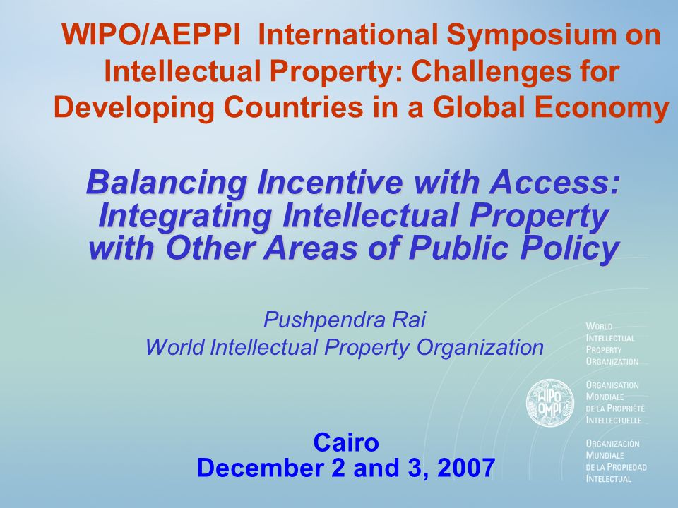 WIPO/AEPPI International Symposium on Intellectual Property: Challenges for Developing Countries in a Global Economy Balancing Incentive with Access: