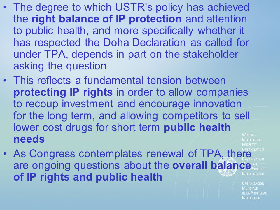 The degree to which USTR's policy has achieved the right balance of IP protection and attention to public health, and more specifically whether it has