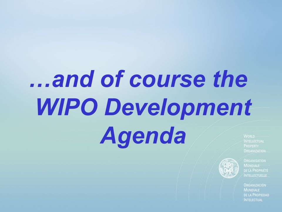 …and of course the WIPO Development Agenda