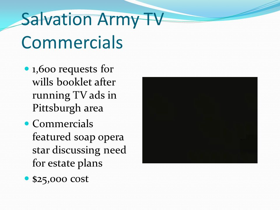 Salvation Army TV Commercials 1,600 requests for wills booklet after running TV ads in Pittsburgh area Commercials featured soap opera star discussing