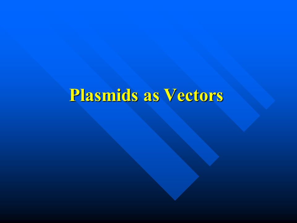 Plasmids as Vectors