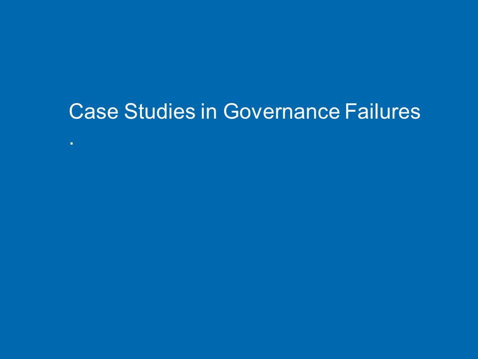 Case Studies in Governance Failures.