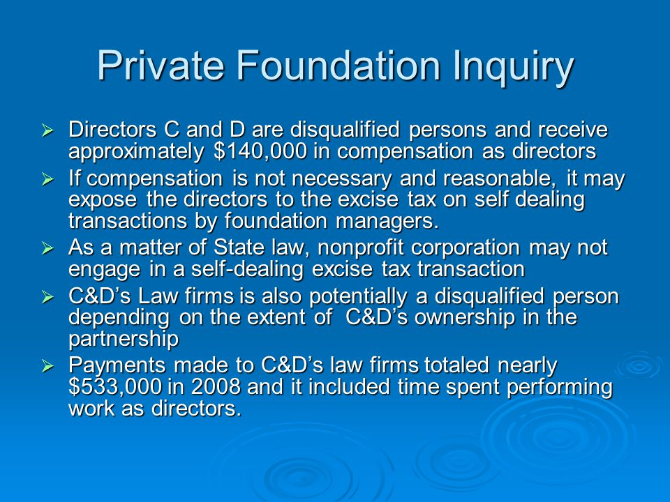 Private Foundation Inquiry  Directors C and D are disqualified persons and receive approximately $140,000 in compensation as directors  If compensat