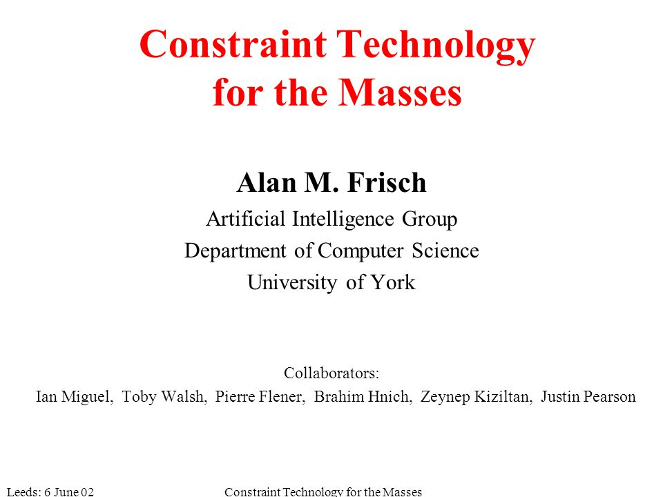 Leeds: 6 June 02Constraint Technology for the Masses Alan M.