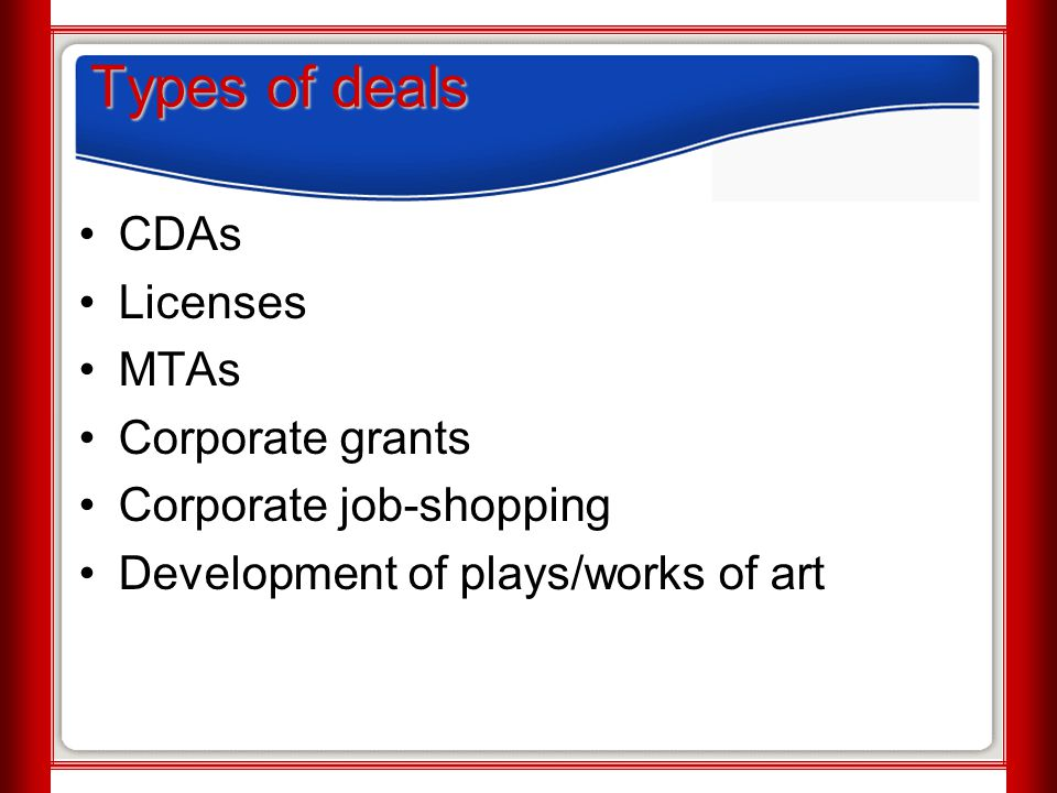 Types of deals CDAs Licenses MTAs Corporate grants Corporate job-shopping Development of plays/works of art