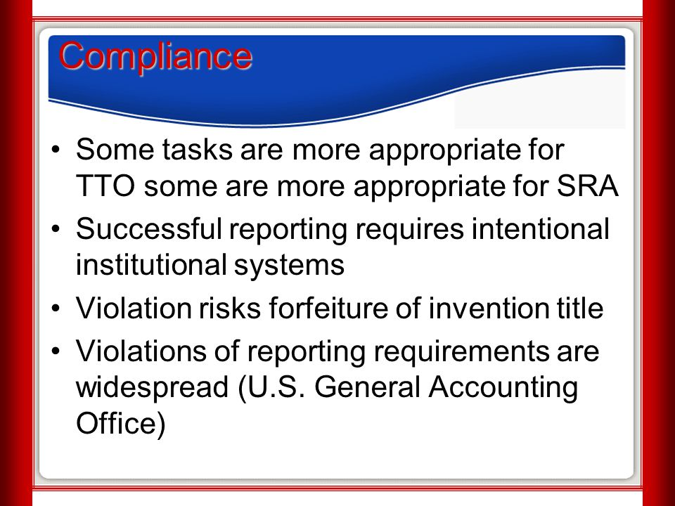 Compliance Some tasks are more appropriate for TTO some are more appropriate for SRA Successful reporting requires intentional institutional systems V