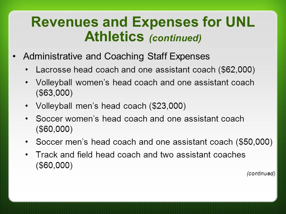 Revenues and Expenses for UNL Athletics (continued) Administrative and Coaching Staff Expenses Lacrosse head coach and one assistant coach ($62,000) V