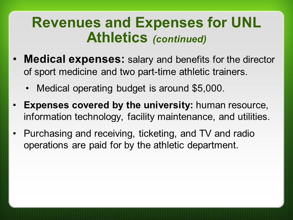 Revenues and Expenses for UNL Athletics (continued) Medical expenses: salary and benefits for the director of sport medicine and two part-time athleti