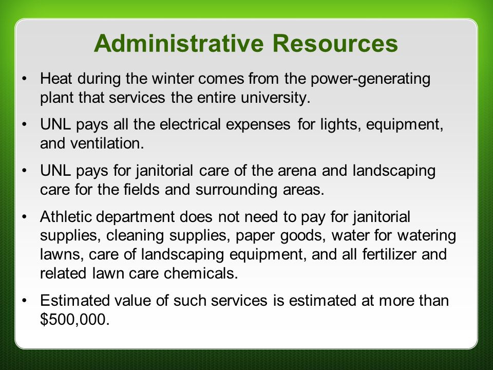 Administrative Resources Heat during the winter comes from the power-generating plant that services the entire university. UNL pays all the electrical