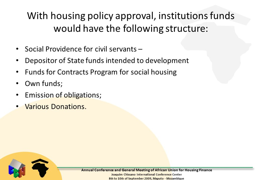 Annual Conference and General Meeting of African Union for Housing Finance Joaquim Chissano International Conference Center 8 th to 10 th of September