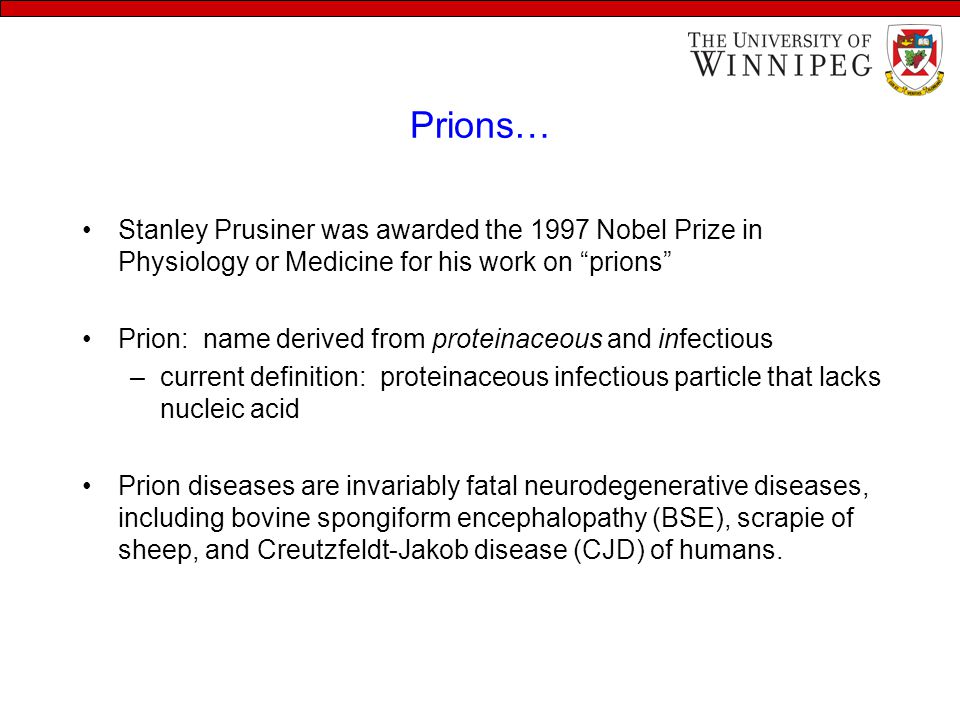 "Prions… Stanley Prusiner was awarded the 1997 Nobel Prize in Physiology or Medicine for his work on ""prions"" Prion: name derived from proteinaceous an"