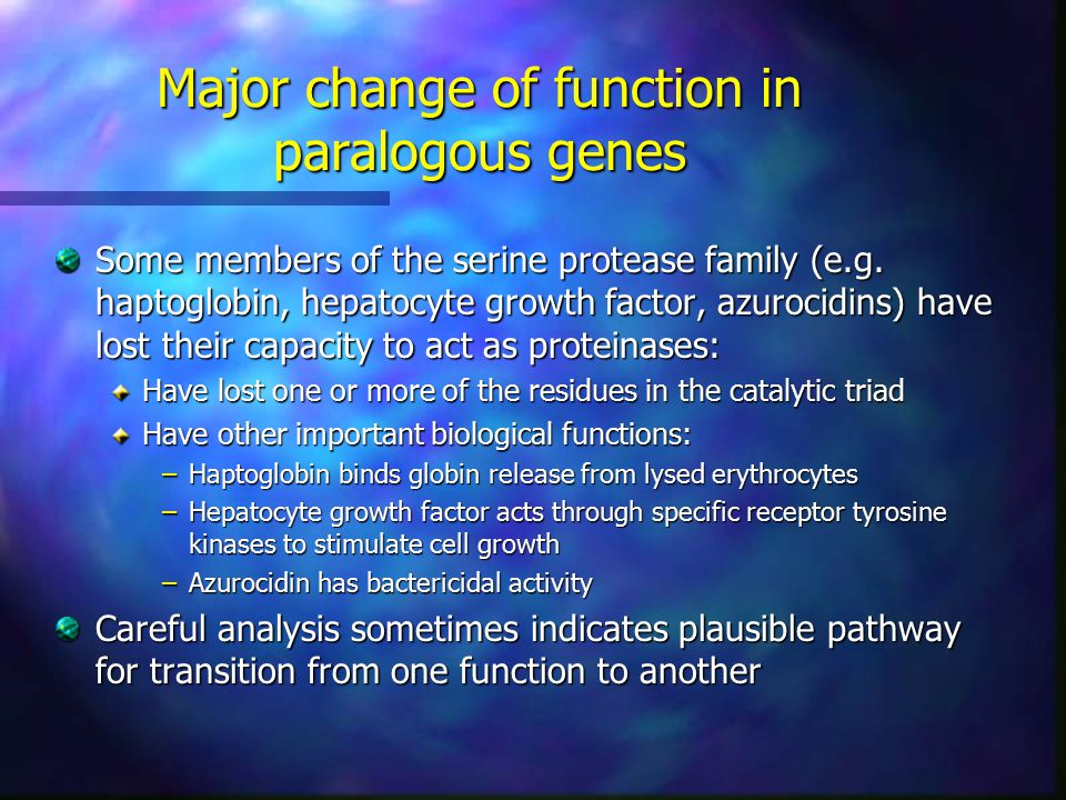 Major change of function in paralogous genes Some members of the serine protease family (e.g.