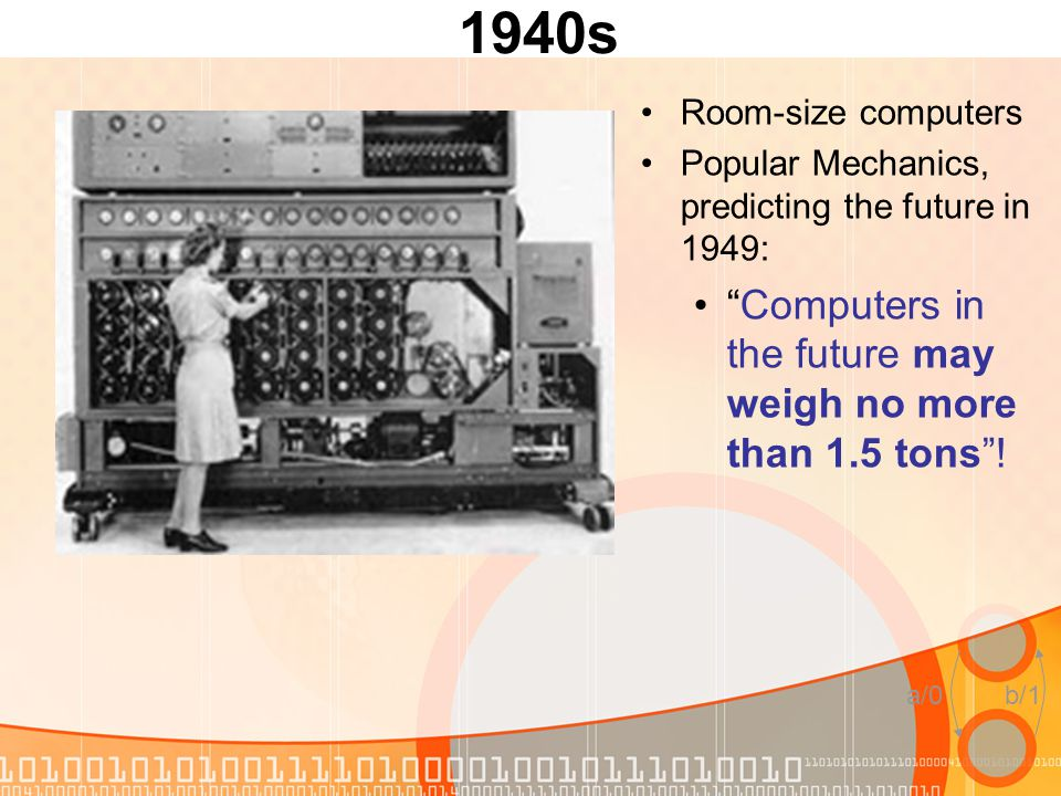 "a/0b/1 1940s Room-size computers Popular Mechanics, predicting the future in 1949: ""Computers in the future may weigh no more than 1.5 tons""!"