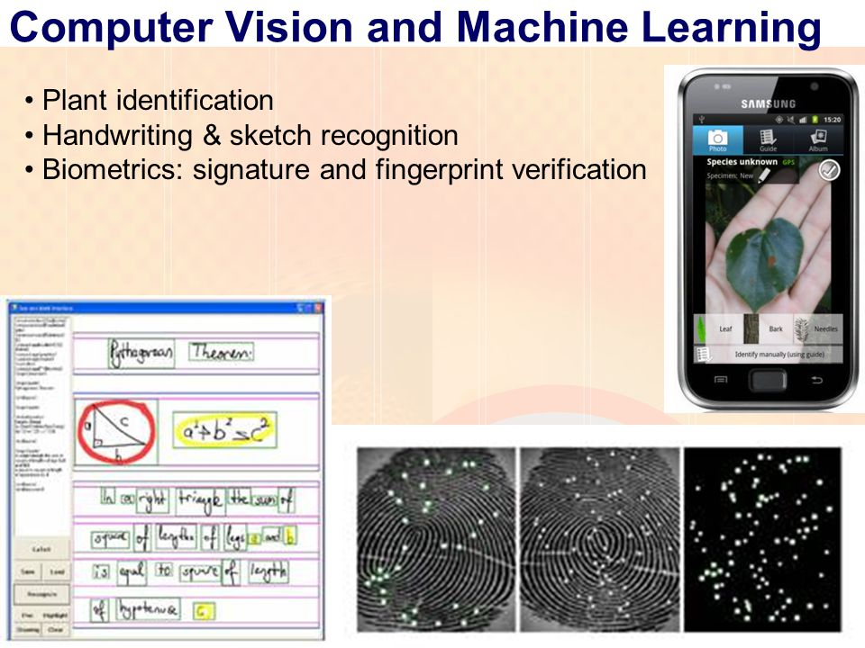 a/0b/1 Computer Vision and Machine Learning Plant identification Handwriting & sketch recognition Biometrics: signature and fingerprint verification