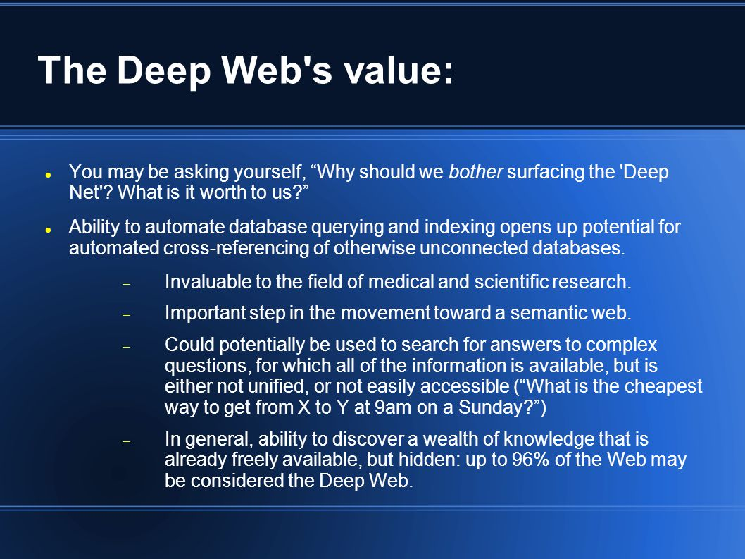 The Deep Web s value: You may be asking yourself, Why should we bother surfacing the Deep Net .
