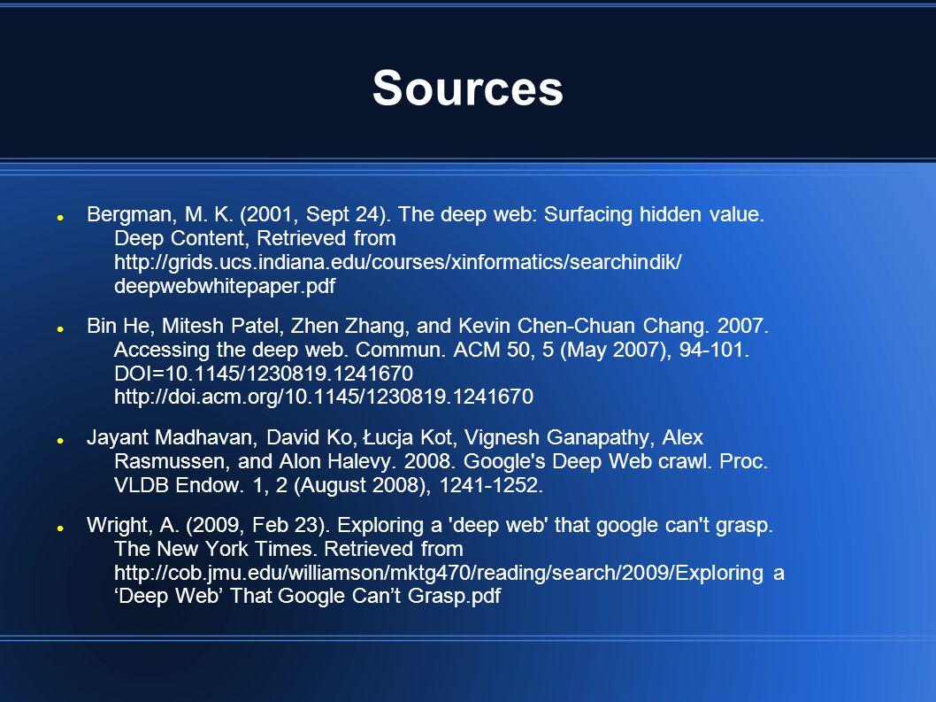 Sources Bergman, M. K. (2001, Sept 24). The deep web: Surfacing hidden value.