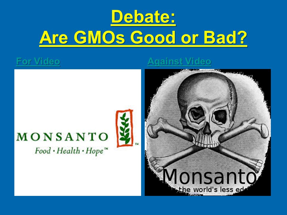 Debate: Are GMOs Good or Bad For Video For Video Against Video Against Video