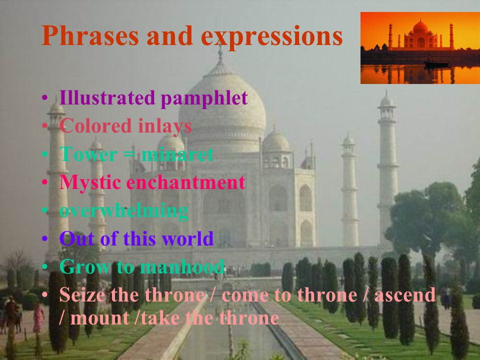 Phrases and expressions Illustrated pamphlet Colored inlays Tower = minaret Mystic enchantment overwhelming Out of this world Grow to manhood Seize the throne / come to throne / ascend / mount /take the throne