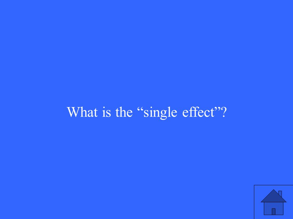 What is the single effect