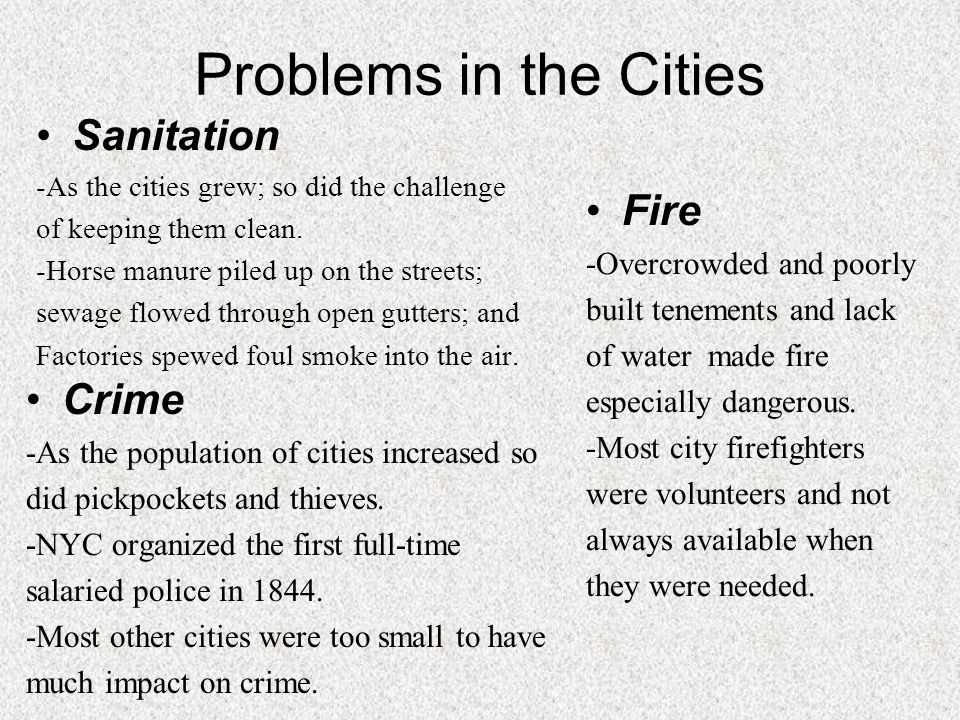 Problems in the Cities Sanitation -As the cities grew; so did the challenge of keeping them clean. -Horse manure piled up on the streets; sewage flowe