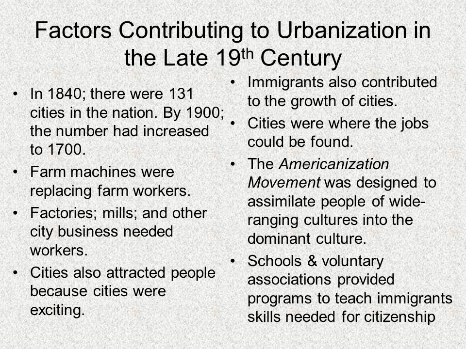Factors Contributing to Urbanization in the Late 19 th Century In 1840; there were 131 cities in the nation. By 1900; the number had increased to 1700