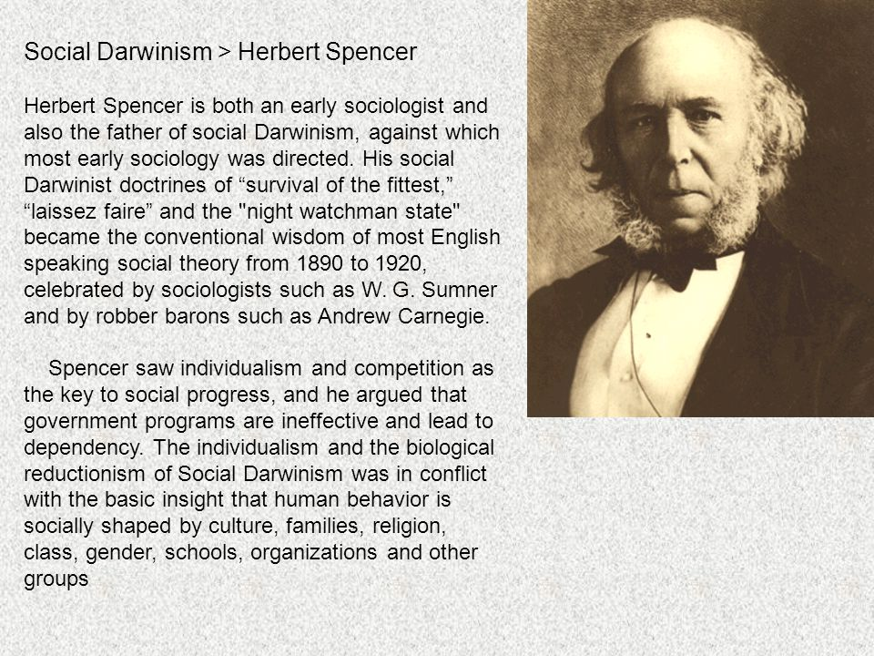 Social Darwinism > Herbert Spencer Herbert Spencer is both an early sociologist and also the father of social Darwinism, against which most early soci