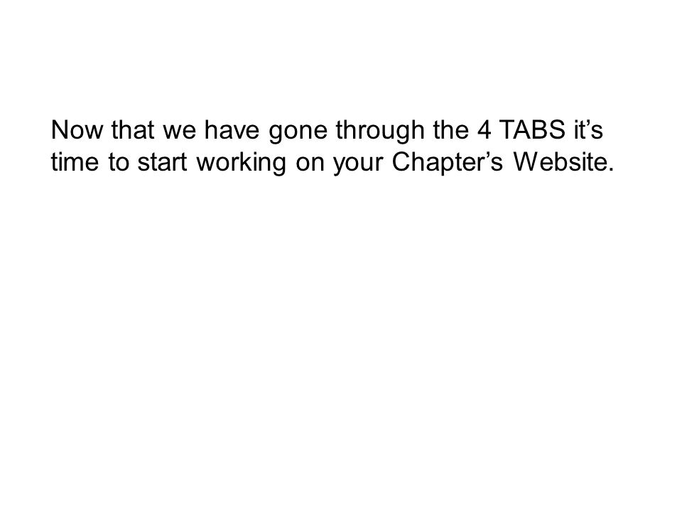 Now that we have gone through the 4 TABS it's time to start working on your Chapter's Website.