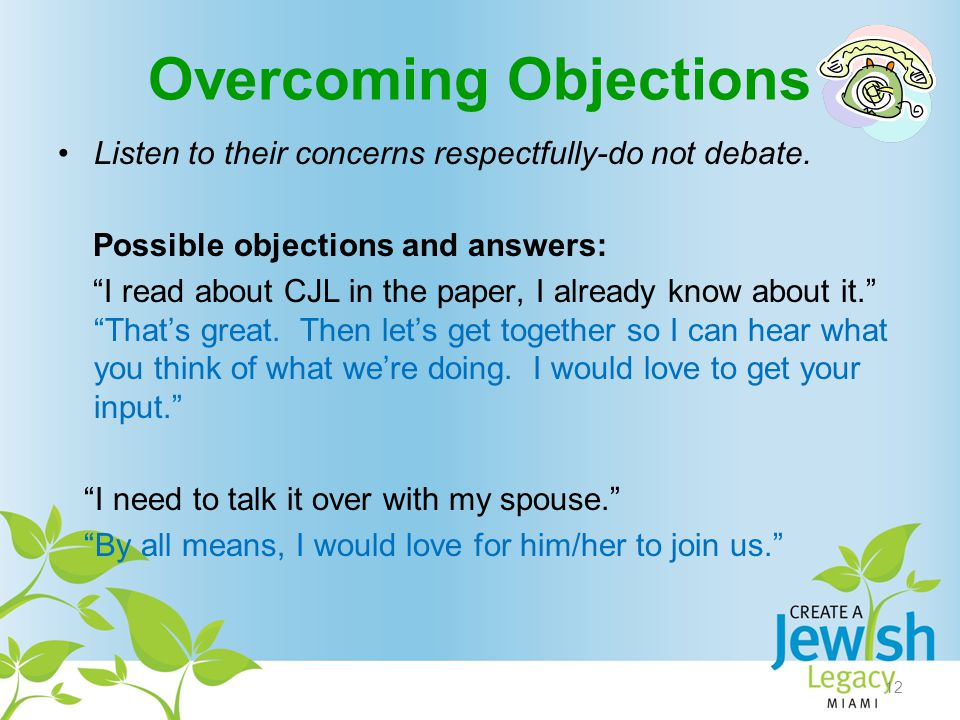 Overcoming Objections Listen to their concerns respectfully-do not debate.