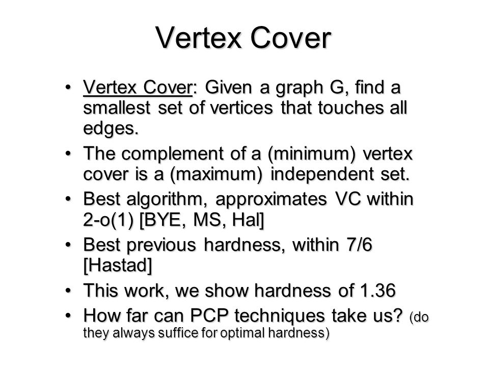 Vertex Cover Vertex Cover: Given a graph G, find a smallest set of vertices that touches all edges.Vertex Cover: Given a graph G, find a smallest set