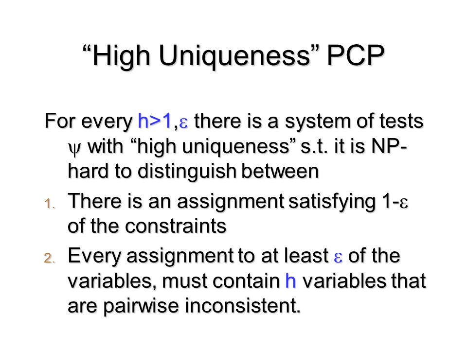 High Uniqueness PCP For every h>1,  there is a system of tests  with high uniqueness s.t.