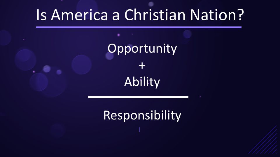 Is America a Christian Nation | Opportunity + Ability Responsibility