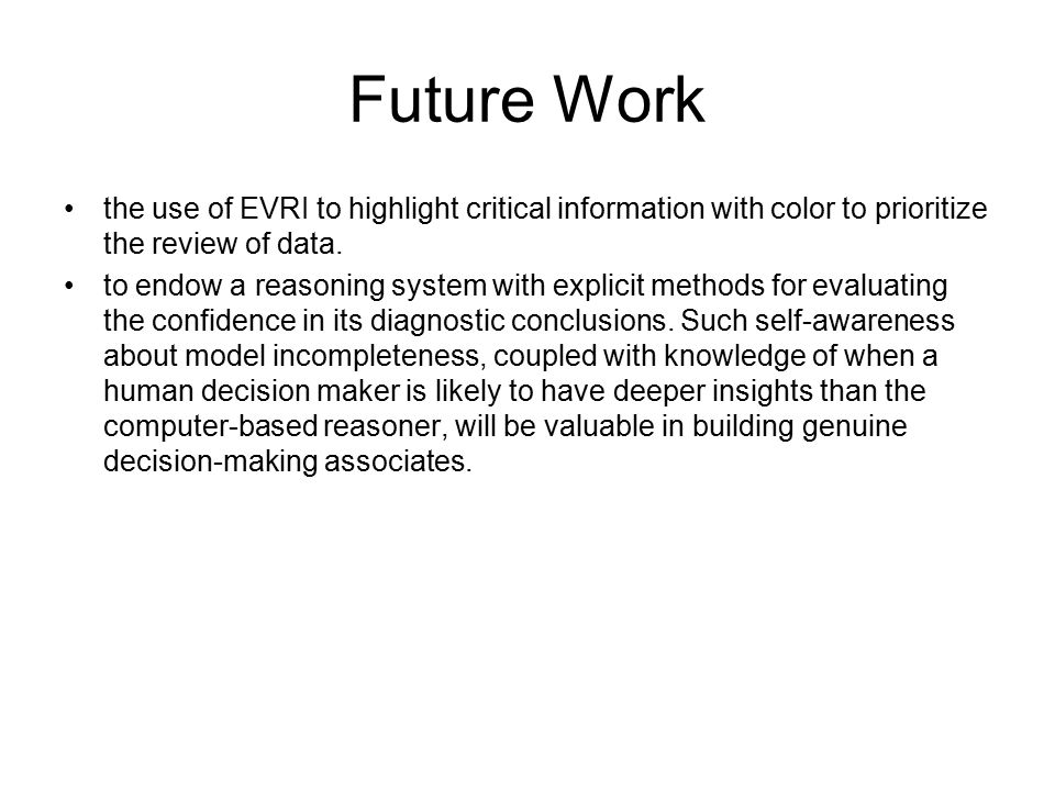 Future Work the use of EVRI to highlight critical information with color to prioritize the review of data. to endow a reasoning system with explicit m