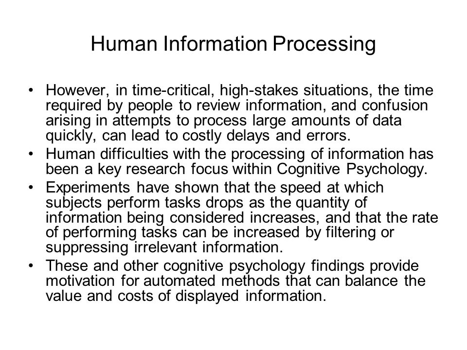 Human Information Processing However, in time-critical, high-stakes situations, the time required by people to review information, and confusion arisi