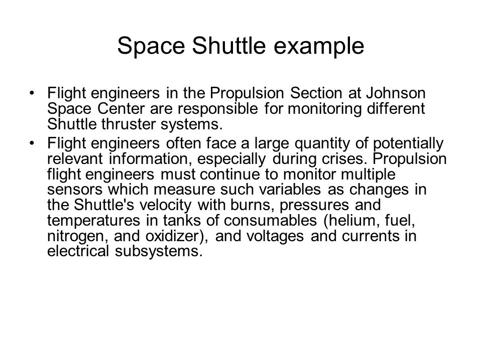 Space Shuttle example Flight engineers in the Propulsion Section at Johnson Space Center are responsible for monitoring different Shuttle thruster systems.