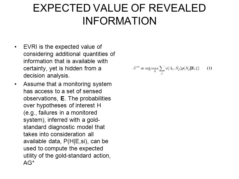 EXPECTED VALUE OF REVEALED INFORMATION EVRI is the expected value of considering additional quantities of information that is available with certainty