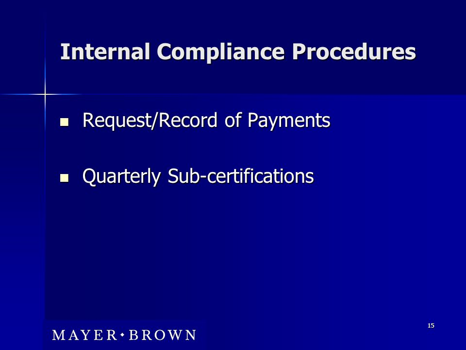 15 Internal Compliance Procedures Request/Record of Payments Request/Record of Payments Quarterly Sub-certifications Quarterly Sub-certifications