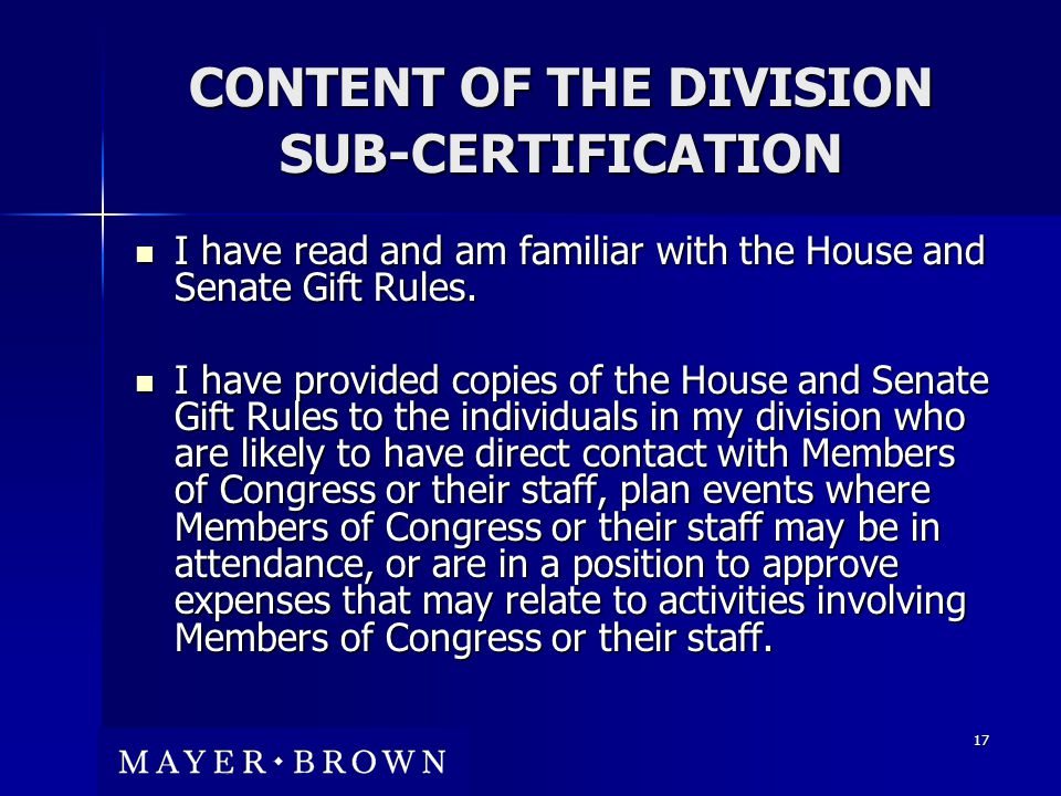 17 CONTENT OF THE DIVISION SUB-CERTIFICATION I have read and am familiar with the House and Senate Gift Rules.