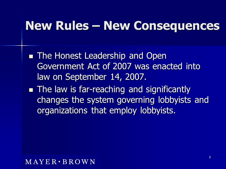 2 New Rules – New Consequences The Honest Leadership and Open Government Act of 2007 was enacted into law on September 14, 2007.