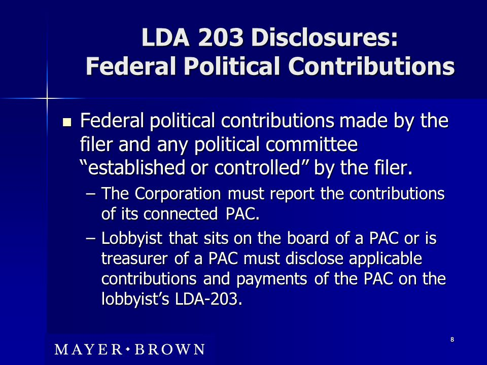 8 LDA 203 Disclosures: Federal Political Contributions Federal political contributions made by the filer and any political committee established or controlled by the filer.