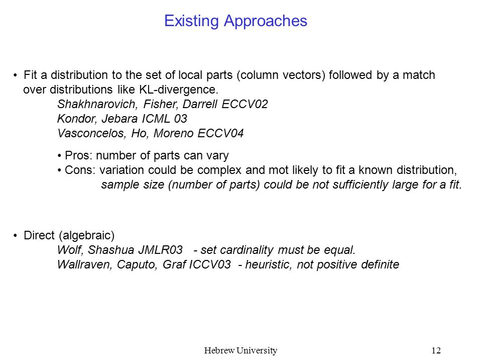 Hebrew University12 Existing Approaches Fit a distribution to the set of local parts (column vectors) followed by a match over distributions like KL-d
