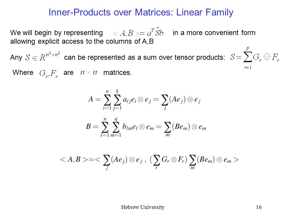 Hebrew University16 Inner-Products over Matrices: Linear Family We will begin by representing in a more convenient form allowing explicit access to th