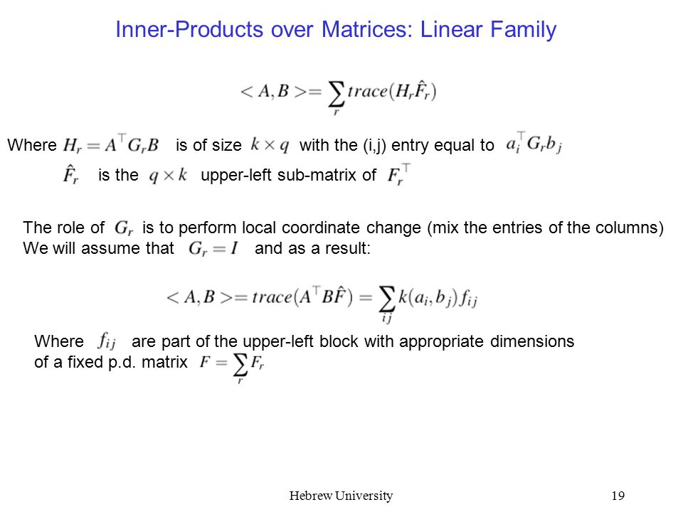 Hebrew University19 Inner-Products over Matrices: Linear Family Where is of size with the (i,j) entry equal to is the upper-left sub-matrix of The rol