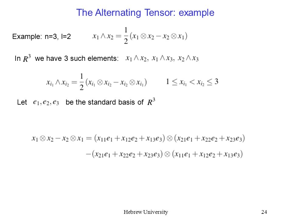 Hebrew University24 In we have 3 such elements: Let be the standard basis of The Alternating Tensor: example Example: n=3, l=2