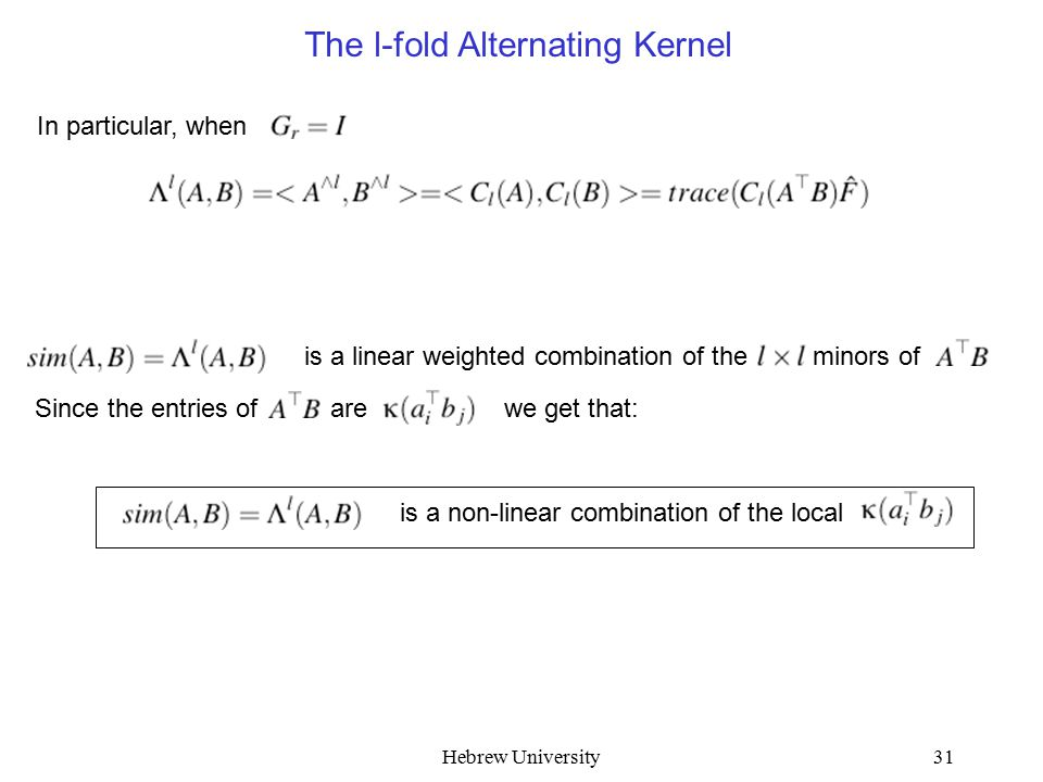 Hebrew University31 The l-fold Alternating Kernel In particular, when is a linear weighted combination of the minors of Since the entries of arewe get