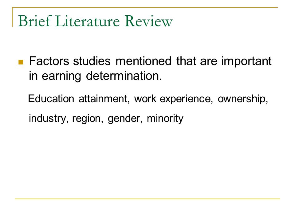 Brief Literature Review Factors studies mentioned that are important in earning determination.